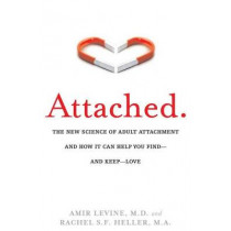 Attached: The New Science of Adult Attachment and How it Can Help You Find - and Keep - Love by Rachel Heller, 9781585429134