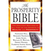 Prosperity Bible: The Greatest Writings of All Time on the Secrets to Wealth and Prosperity by Napolean Hill, 9781585429141