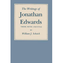 The Writings of Jonathan Edwards: Theme, Motif and Style by William J. Scheick, 9781585440924