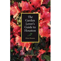 The Garden Lover's Guide to Houston by Eileen Houston, 9781585446131