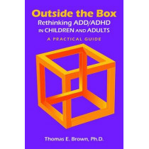 Outside the Box: Rethinking ADD/ADHD in Children and Adults: A Practical Guide by Thomas E. Brown, 9781585624270