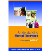 Understanding Mental Disorders: Your Guide to DSM-5 (R) by American Psychiatric Association, 9781585624911
