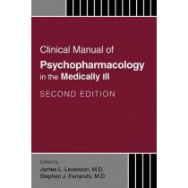 Clinical Manual of Psychopharmacology in the Medically Ill by James L. Levenson, 9781585625017