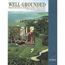 Well Grounded: Using Local Land Use Authority to Achieve Smart Growth by John Nolon, 9781585760244