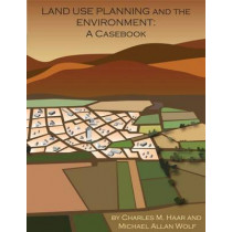 Land Use Planning and The Environment: A Casebook by Charles M. Haar, 9781585761289