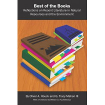 Best of the Books: Reflections on Recent Literature in Natural Resources and the Environment by Oliver Houck, 9781585761753