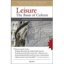 Leisure: The Basis of Culture: Including the Philosophical Act by Josef Pieper, 9781586172565