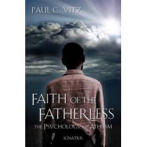 Faith of the Fatherless: The Psychology of Atheism by Paul C. Vitz, 9781586176877