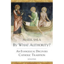 By What Authority?: An Evangelical Discovers Catholic Tradition by Mark Shea, 9781586177829