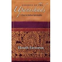 Essence of the Upanishads: A Key to Indian Spirituality by Eknath Easwaran, 9781586380366