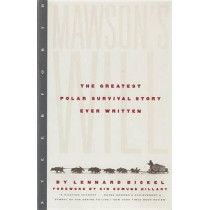 Mawson's Will: The Greatest Polar Survival Story Ever Written by Lennard Bickel, 9781586420000