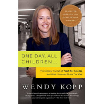 One Day, All Children...: The Unlikely Triumph Of Teach For America And What I Learned Along The Way by Wendy Kopp, 9781586481797