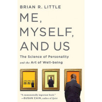 Me, Myself, and Us: The Science of Personality and the Art of Well-Being by Brian R. Little, 9781586489670