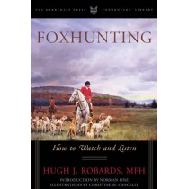 Foxhunting: How to Watch and Listen by Hugh J. Robards,MFH, 9781586671204