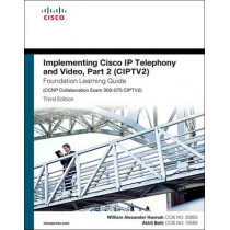 Implementing Cisco IP Telephony and Video, Part 2 (CIPTV2) Foundation Learning Guide (CCNP Collaboration Exam 300-075 CIPTV2) by William Alexander Hannah, 9781587144554