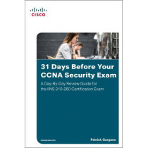 31 Days Before Your CCNA Security Exam: A Day-By-Day Review Guide for the IINS 210-260 Certification Exam by Patrick Gargano, 9781587205781