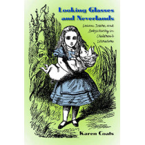 Looking Glasses and Neverlands: Lacan, Desire, and Subjectivity in Children's Literatue by Karen Coats, 9781587295867