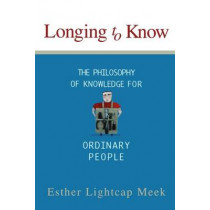Longing to Know by Esther Lightcap Meek, 9781587430602