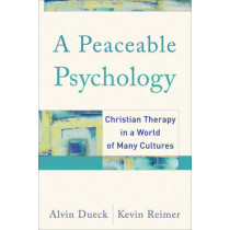 A Peaceable Psychology: Christian Therapy in a World of Many Cultures by Alvin C. Dueck, 9781587431050