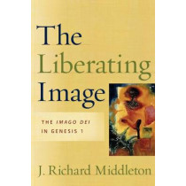 The Liberating Image: The Imago Dei in Genesis 1 by J.Richard Middleton, 9781587431104