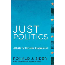 Just Politics: A Guide for Christian Engagement by Ronald J. Sider, 9781587433269