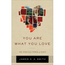 You Are What You Love: The Spiritual Power of Habit by James K. A. Smith, 9781587433801