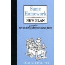 Same Homework New Plan: How to Help Your Disorganized Kid Sit Down and Get it Done by Sally G. Hoyle, 9781587600739