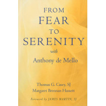 From Fear to Serenity with Anthony De Mello by Thomas G. Casey, 9781587680663