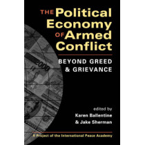 The Political Economy of Armed Conflict: Beyond Greed and Grievance by Karen Ballentine, 9781588261724
