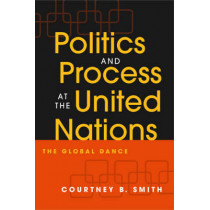 Politics and Process at the United Nations: The Global Dance by Courtney B. Smith, 9781588263483