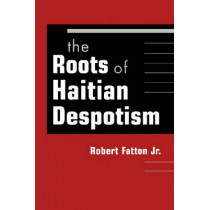 The Roots of Haitian Despotism by Robert Fatton, 9781588265449