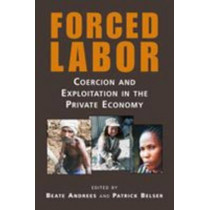 Forced Labor: Coercion and Exploitation in the Private Economy by Beate Andrees, 9781588266897