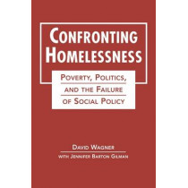Confronting Homelessness: Poverty, Politics and the Failure of Social Policy by David Wagner, 9781588268235