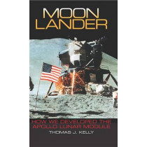 Moon Lander: How We Developed the Apollo Lunar Module by Thomas J. Kelly, 9781588342737