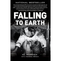 Falling to Earth: An Apollo 15 Astronaut's Journey to the Moon by Alfred M. Worden, 9781588343338