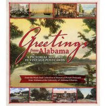 Greetings from Alabama: A Pictorial History in Vintage Postcards: From the Wade Hall Collection of Historical Picture Postcards from Alabama by Wade Hall, 9781588383204