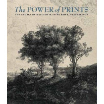 The Power of Prints - The Legacy of William Ivins and Hyatt Mayor by Freyda Spira, 9781588395856