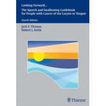 Looking Forward: The Speech and Swallowing Guidebook for People with Cancer of the Larynx or Tongue by Jack E. Thomas, 9781588902948