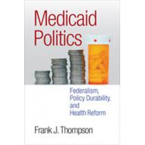 Medicaid Politics: Federalism, Policy Durability, and Health Reform by Frank J. Thompson, 9781589019348