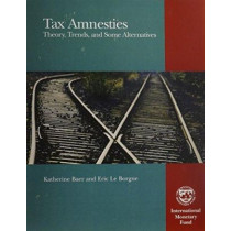 Tax Amnesties: Theory, Trends, and Some Alternatives by Katherine Baer, 9781589067363