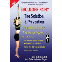 Shoulder Pain? The Solution & Prevention: Fifth Edition, Revised & Expanded by John M Kirsch M D, 9781589096424