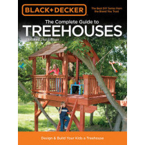 The Complete Guide to Treehouses (Black & Decker): Design & Build Your Kids a Treehouse by Philip Schmidt, 9781589236615