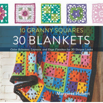 10 Granny Squares 30 Blankets: Color schemes, layouts, and edge finishes for 30 unique looks by Margaret Hubert, 9781589238930