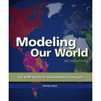 Modeling Our World: The ESRI Guide to Geodatabase Concepts by Michael Zeiler, 9781589482784