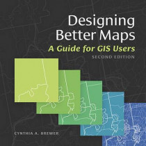 Designing Better Maps: A Guide for GIS Users by Cynthia A. Brewer, 9781589484405