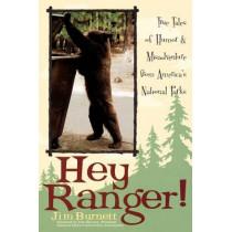 Hey Ranger!: True Tales of Humor & Misadventure from America's National Parks by Jim Burnett, 9781589791916