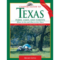Camper's Guide to Texas Parks, Lakes, and Forests: Where to Go and How to Get There by Mickey Little, 9781589792043
