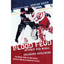 Blood Feud: Detroit Red Wings v. Colorado Avalanche: The Inside Story of Pro Sports' Nastiest and Best Rivalry of Its Era by Adrian Dater, 9781589793194