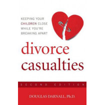 Divorce Casualties: Keeping Your Children Close While You're Breaking Apart by Douglas Darnall, 9781589793767
