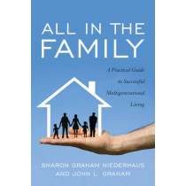 All in the Family: A Practical Guide to Successful Multigenerational Living by Sharon Graham Niederhaus, 9781589798021